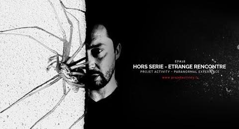 Embedded thumbnail for EP#28 - HORS SERIE - UNE RENCONTRE ETRANGE - PARANORMAL