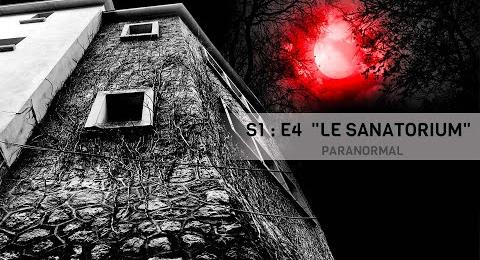 Embedded thumbnail for EP#4 - NUIT 1 - LE SANATORIUM - PARANORMAL
