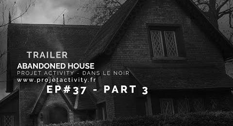 Embedded thumbnail for Trailer - Episode #37 - Abandoned House - Partie 3