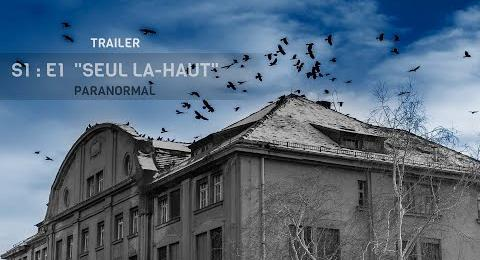 Embedded thumbnail for TRAILER - EP#1 - SEUL LA-HAUT - PARANORMAL